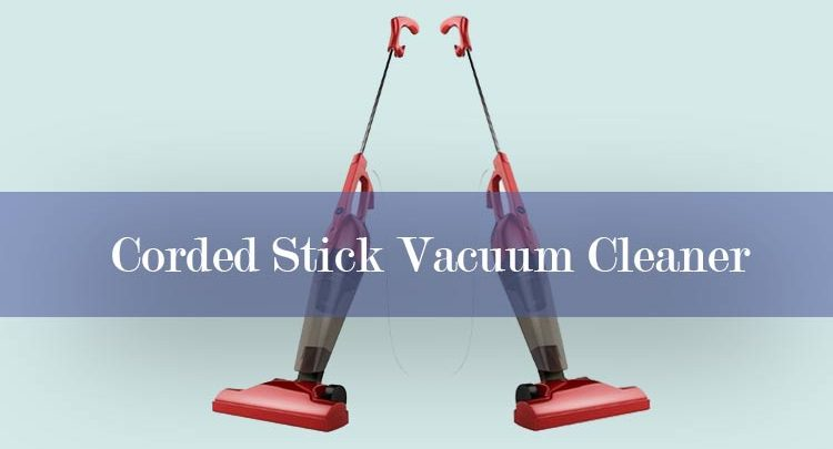 corded stick vacuum cleaner reviews